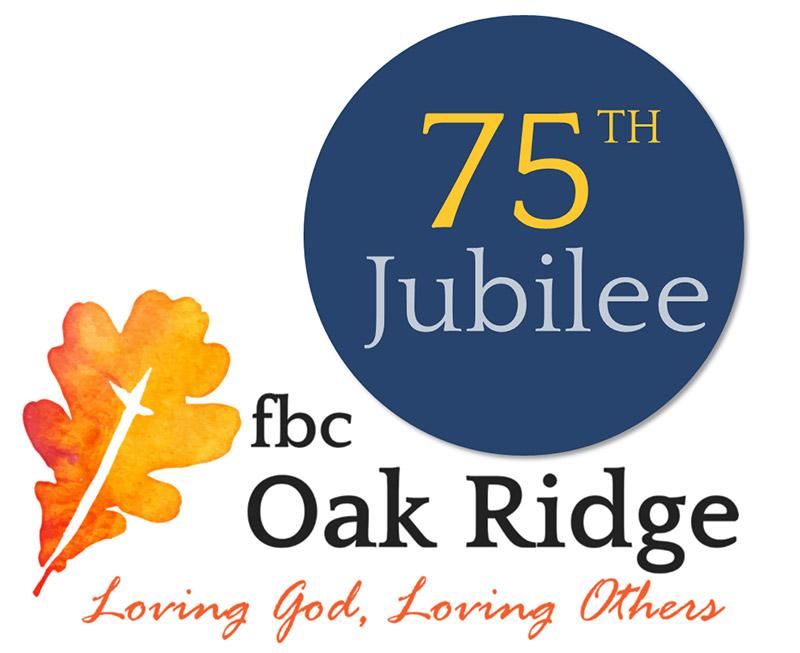 75th Jubilee FBC Oak Ridge, Loving God, Loving Others